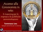 Accesso alla Conoscenza in rete: E-Learning per le imprese e le pubbliche amministrazioni Tommaso Leo     Delegato del r