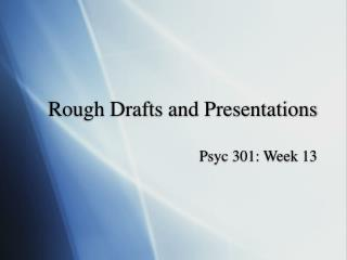 Rough Drafts and Presentations