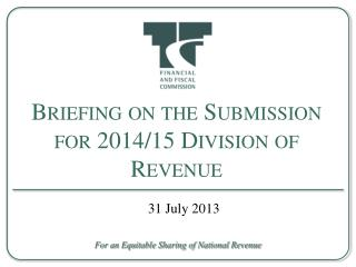 Briefing on the Submission for 2014/15 Division of Revenue