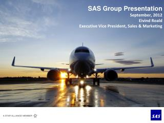 SAS Group Presentation September, 2012 Eivind Roald Executive  Vice President, Sales & Marketing