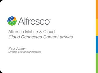 Alfresco Mobile & Cloud Cloud Connected Content arrives .
