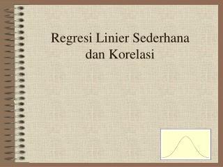 Regresi Linier Sederhana dan Korelasi