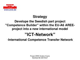 Strategy Develope the Swedish part project  Competence Builder  within the EU-A6 AREE-project into a new international m