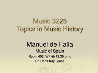 Music 3228 Topics in Music History   Manuel de Falla