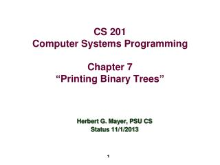 CS 201 Computer Systems Programming Chapter 7 � Printing Binary Trees �