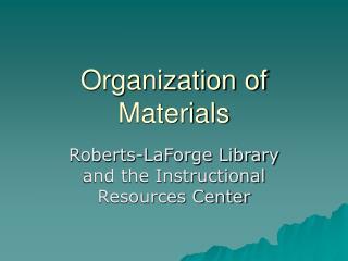 Organization of Materials