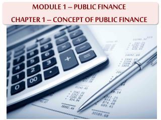 MODULE 1 – PUBLIC FINANCE CHAPTER 1 – CONCEPT OF PUBLIC FINANCE