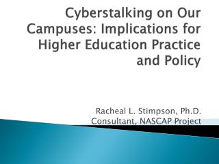 Cyberstalking  on Our Campuses: Implications for Higher Education Practice and Policy