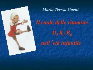 Il ruolo delle vitamine                       D 3  K 1  B 6