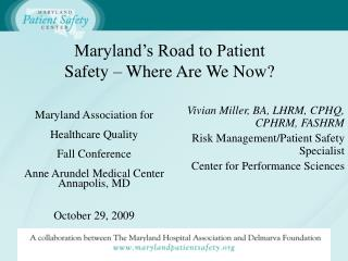Maryland Association for   Healthcare Quality   Fall Conference  Anne Arundel Medical Center Annapolis, MD  October 29,