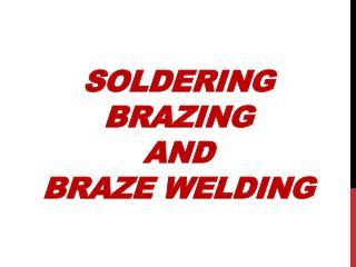 Soldering B razing and   Braze Welding