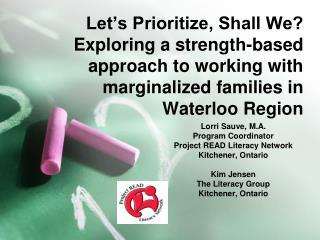 Lorri Sauve, M.A. Program Coordinator Project READ Literacy Network Kitchener, Ontario Kim Jensen