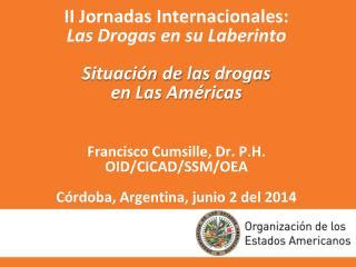 COMISION INTERAMERICANA PARA EL CONTROL DEL ABUSO DE DROGAS,  CICAD ,