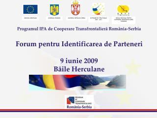 Aria eligibilă a programului: România: Judetul Timiş Judetul Caraş Severin Judetul Mehedinţi