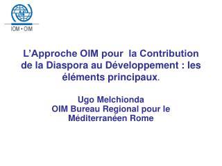 L'Approche OIM pour  la Contribution de la Diaspora au Développement : les éléments principaux .