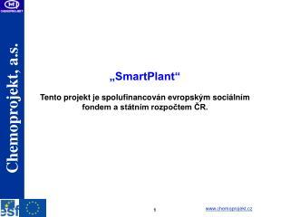 """""""SmartPlant"""" Tento projekt je spolufinancován evropským sociálním fondem a státním rozpočtem ČR."""