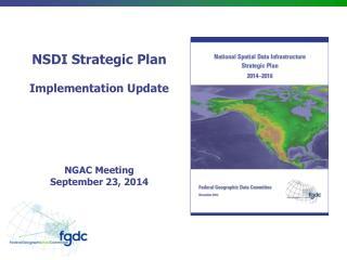 NSDI Strategic Plan Implementation Update NGAC Meeting September 23, 2014