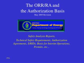 The ORR/RA and  the Authorization Basis May 2005 Revision