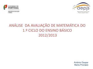 ANÁLISE  DA AVALIAÇÃO DE MATEMÁTICA DO 1.º CICLO DO ENSINO BÁSICO  2012/2013
