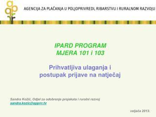 IPARD PROGRAM MJERA 101 i 103  Prihvatljiva ulaganja i  postupak prijave na natječaj