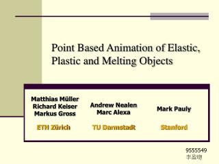 Point Based Animation of Elastic, Plastic and Melting Objects