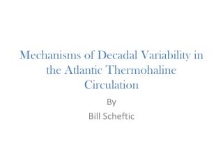 Mechanisms of Decadal Variability in the Atlantic Thermohaline Circulation