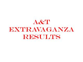 A&T EXTRAVAGANZA  RESULTS