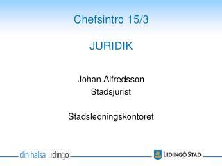 Chefsintro 15/3 JURIDIK