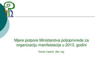 Mjere potpore Ministarstva poljoprivrede za organizaciju manifestacija  u 201 3. godini