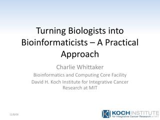 Turning Biologists into Bioinformaticists – A Practical Approach