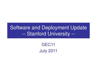 Software and Deployment Update -- Stanford University --