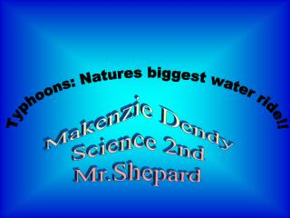 Makenzie Dendy Science 2nd Mr.Shepard