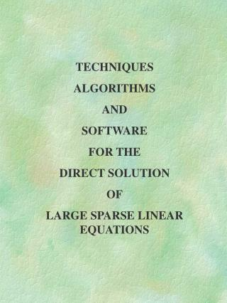 TECHNIQUES ALGORITHMS  AND SOFTWARE FOR THE DIRECT SOLUTION OF LARGE SPARSE LINEAR EQUATIONS