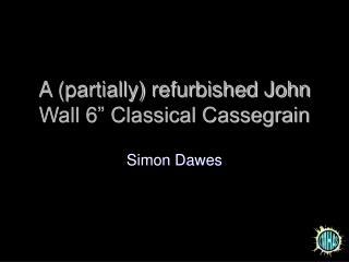 "A (partially) refurbished John Wall 6"" Classical Cassegrain"