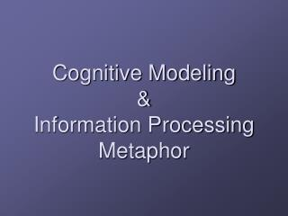 Cognitive Modeling & Information Processing Metaphor