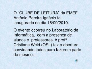 """O """"CLUBE DE LEITURA"""" da EMEF Antônio Pereira Ignácio foi inaugurado no dia 18/09/2010."""