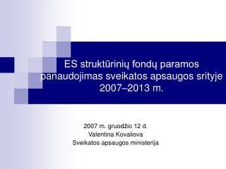 ES strukt?rini? fond? paramos panaudojimas sveikatos apsaugos srityje 2007�2013 m.