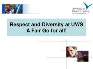 Respect and Diversity at UWS A Fair Go for all!