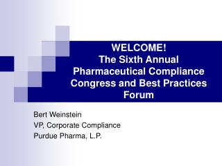 WELCOME!  The Sixth Annual Pharmaceutical Compliance Congress and Best Practices Forum