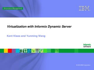 Virtualization with Informix Dynamic Server