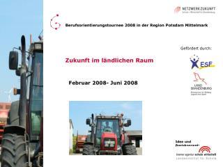 Zukunft im ländlichen Raum    Februar 2008- Juni 2008