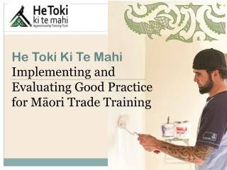 He Toki Ki Te Mahi  Implementing  and Evaluating Good Practice for Māori Trade  Training