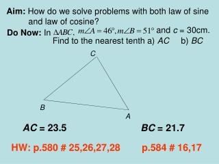 Aim:  How do we solve problems with both law of sine and law of cosine?