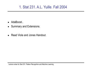 1. Stat 231. A.L. Yuille. Fall 2004
