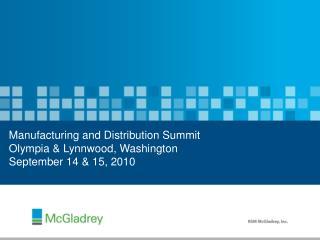 Manufacturing and Distribution Summit Olympia  & Lynnwood,  Washington September 14 & 15, 2010
