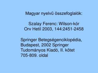 Magyar nyelvű összefoglalók: Szalay Ferenc: Wilson-kór  Orv Hetil 2003, 144:2451-2458