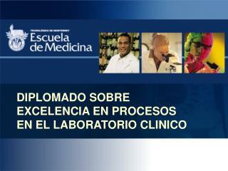 DIPLOMADO SOBRE EXCELENCIA EN  PROCESOS  EN EL LABORATORIO CLINICO