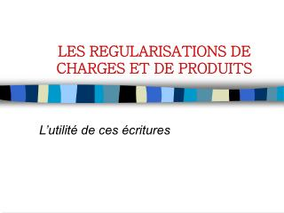 LES REGULARISATIONS DE CHARGES ET DE PRODUITS