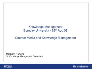 Knowledge Management Bombay University - 29 th  Aug 08 Course: Media and Knowledge Management