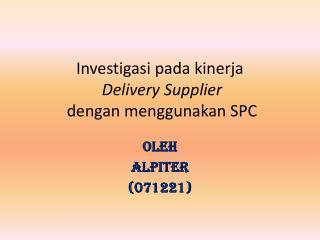 Investigasi  pada kinerja Delivery Supplier  dengan menggunakan SPC